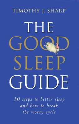 The Good Sleep Guide By Sharp, Timothy J.