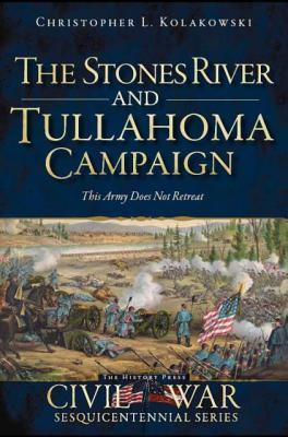 The Stone River and Tullahoma Campaigns By Kolakowski, Chris